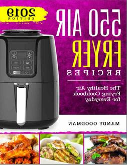 550 Air Fryer Recipes – The Healthy Air Frying Cookbook Fo