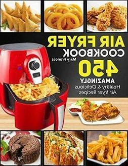 Air Fryer Cookbook: 450 Amazingly Healthy & Delicious Air Fr