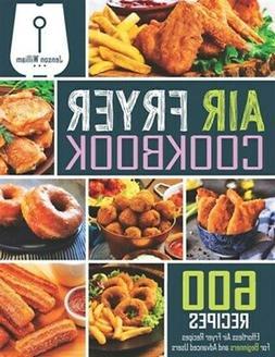 Air Fryer Cookbook: 600 Effortless Air Fryer Recipes for Beg