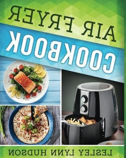 Air Fryer Cookbook: The Best Quick, Delicious and Super Heal