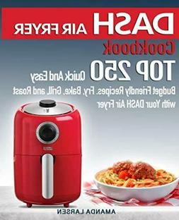 DASH AIR FRYER Cookbook: TOP 250 Quick And Easy Recipes