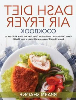 Dash Diet Air Fryer Cookbook by Brarn Shaone.