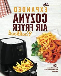My Expanded Cozyna Air Fryer Cookbook: 100 Surprisingly Deli
