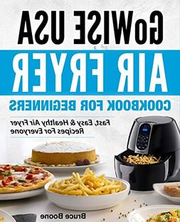 GoWise USA Air Fryer Cookbook For Beginners: Fast, Easy & He