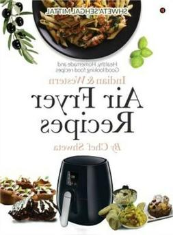 Indian & Western Air Fryer Recipes: Healthy, Homemade and Go